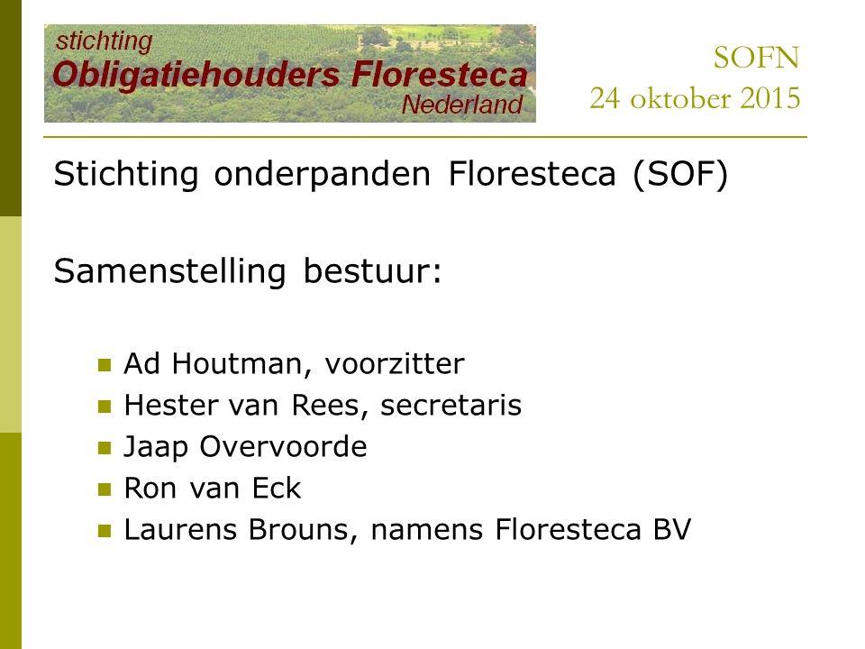 SOFN 24 oktober 2015 Stichting onderpanden Floresteca (SOF) Samenstelling bestuur: Ad Houtman, voorzitter Hester van Rees, secretaris Jaap Overvoorde Ron van Eck Laurens Brouns, namens Floresteca BV