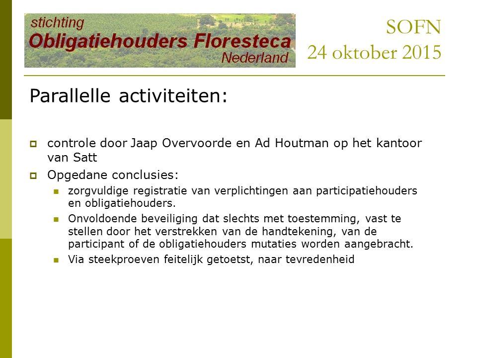 SOFN 24 oktober 2015 Parallelle activiteiten:  controle door Jaap Overvoorde en Ad Houtman op het kantoor van Satt  Opgedane conclusies: zorgvuldige registratie van verplichtingen aan participatiehouders en obligatiehouders.