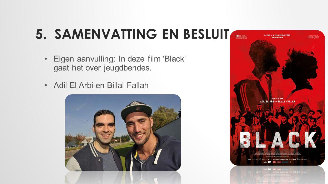 5.SAMENVATTING EN BESLUIT Eigen aanvulling: In deze film 'Black' gaat het over jeugdbendes.