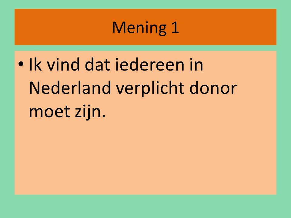Mening 1 Ik vind dat iedereen in Nederland verplicht donor moet zijn.