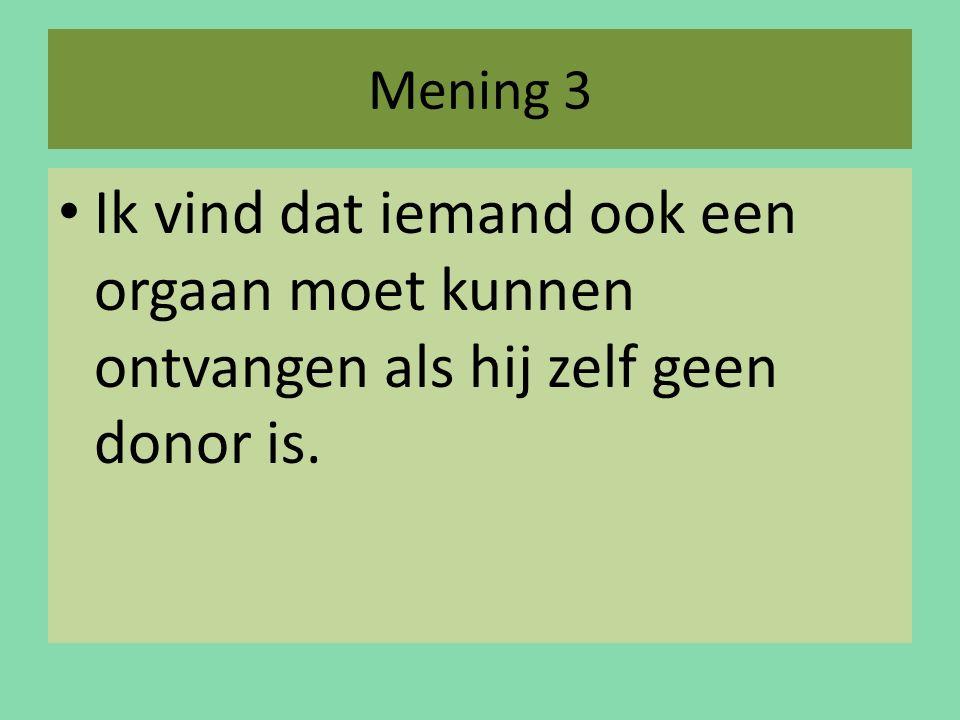 Mening 3 Ik vind dat iemand ook een orgaan moet kunnen ontvangen als hij zelf geen donor is.