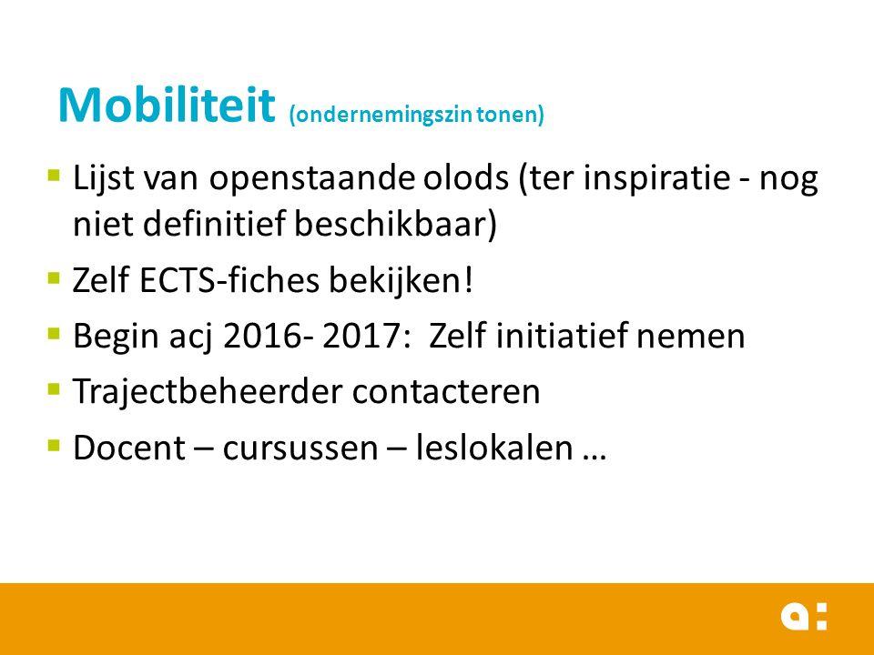  Lijst van openstaande olods (ter inspiratie - nog niet definitief beschikbaar)  Zelf ECTS-fiches bekijken!  Begin acj 2016- 2017: Zelf initiatief