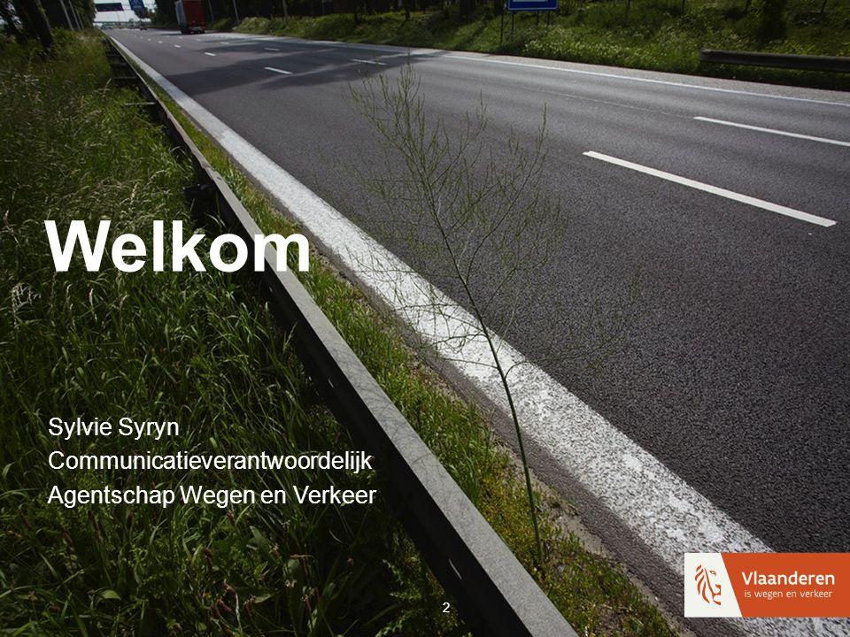 Welkom Sylvie Syryn Communicatieverantwoordelijk Agentschap Wegen en Verkeer 2