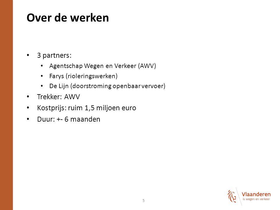 Over de werken 3 partners: Agentschap Wegen en Verkeer (AWV) Farys (rioleringswerken) De Lijn (doorstroming openbaar vervoer) Trekker: AWV Kostprijs: ruim 1,5 miljoen euro Duur: +- 6 maanden 5