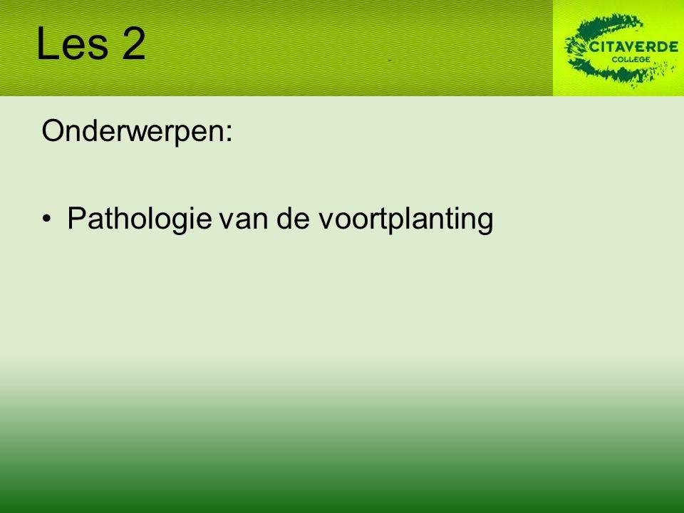 Onderwerpen: Pathologie van de voortplanting Les 2
