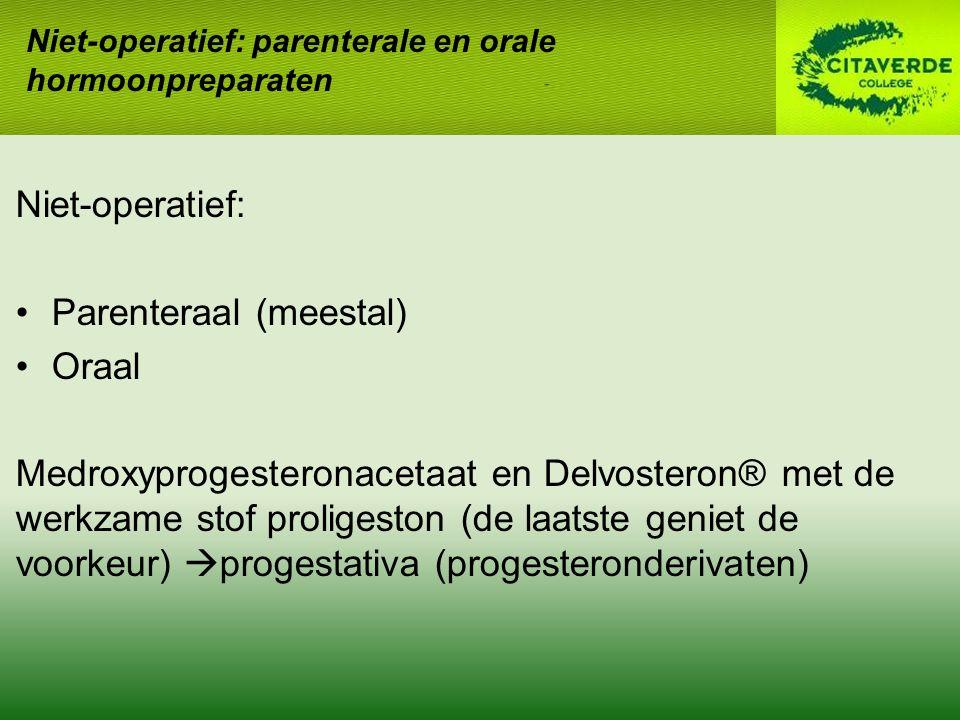 Niet-operatief: Parenteraal (meestal) Oraal Medroxyprogesteronacetaat en Delvosteron® met de werkzame stof proligeston (de laatste geniet de voorkeur)