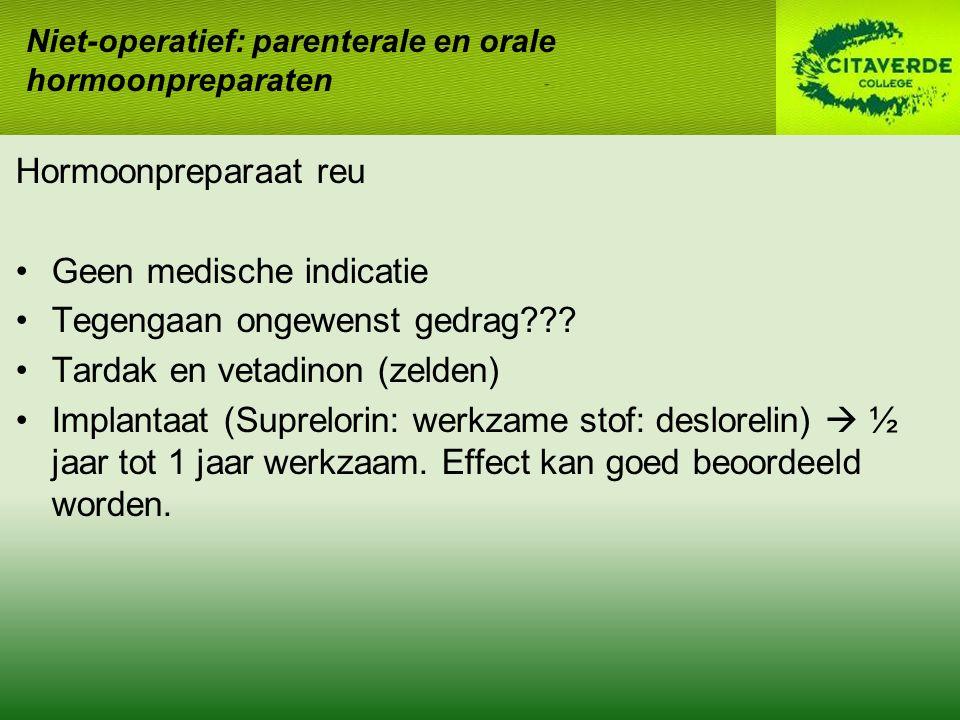 Hormoonpreparaat reu Geen medische indicatie Tegengaan ongewenst gedrag??? Tardak en vetadinon (zelden) Implantaat (Suprelorin: werkzame stof: deslore