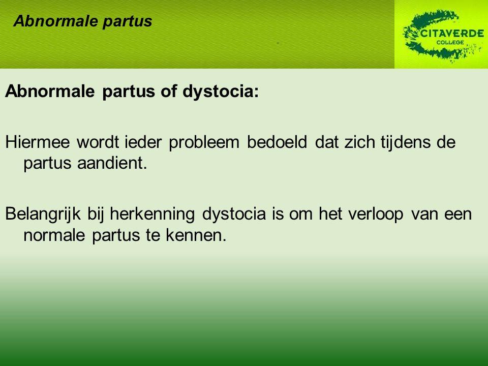 Abnormale partus of dystocia: Hiermee wordt ieder probleem bedoeld dat zich tijdens de partus aandient. Belangrijk bij herkenning dystocia is om het v