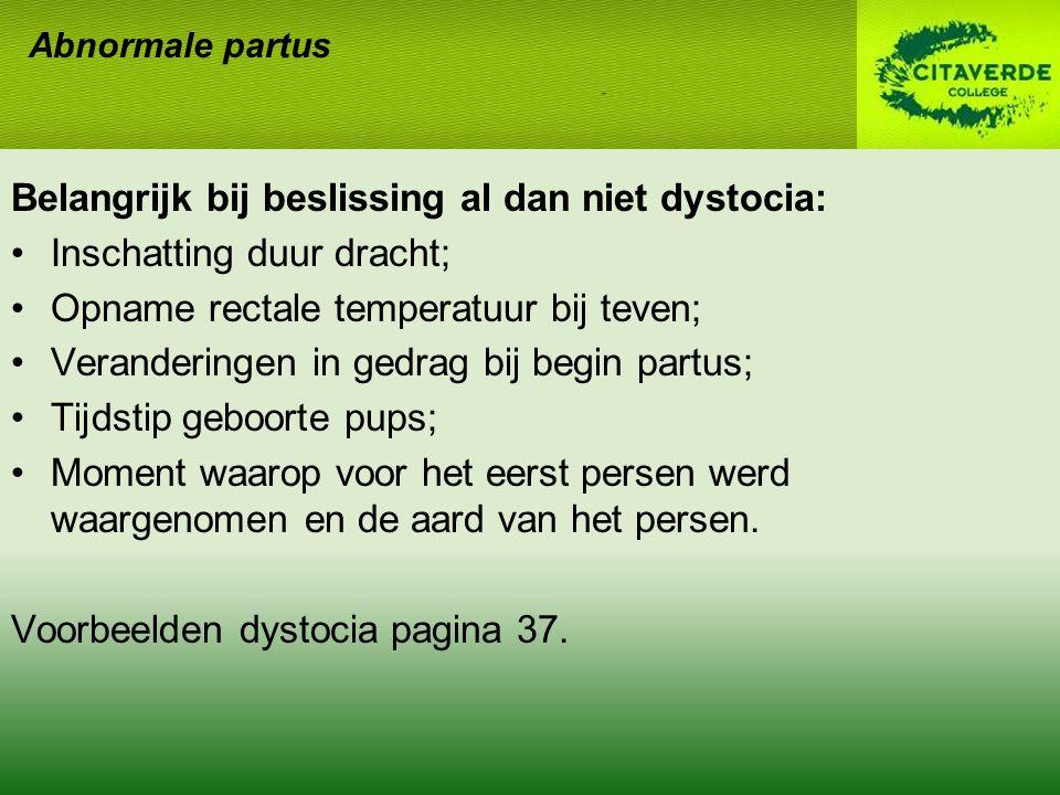 Belangrijk bij beslissing al dan niet dystocia: Inschatting duur dracht; Opname rectale temperatuur bij teven; Veranderingen in gedrag bij begin partu