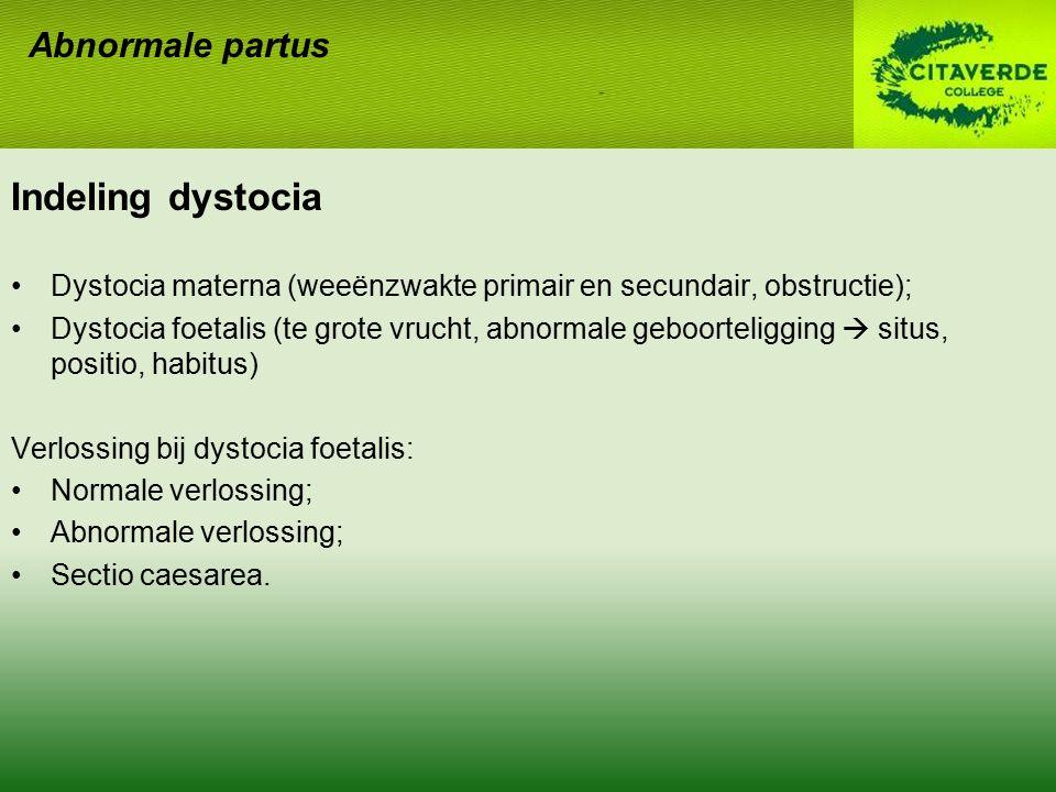 Indeling dystocia Dystocia materna (weeënzwakte primair en secundair, obstructie); Dystocia foetalis (te grote vrucht, abnormale geboorteligging  sit