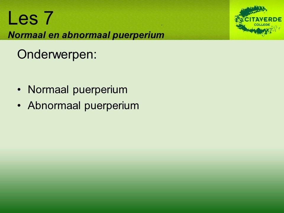 Onderwerpen: Normaal puerperium Abnormaal puerperium Les 7 Normaal en abnormaal puerperium