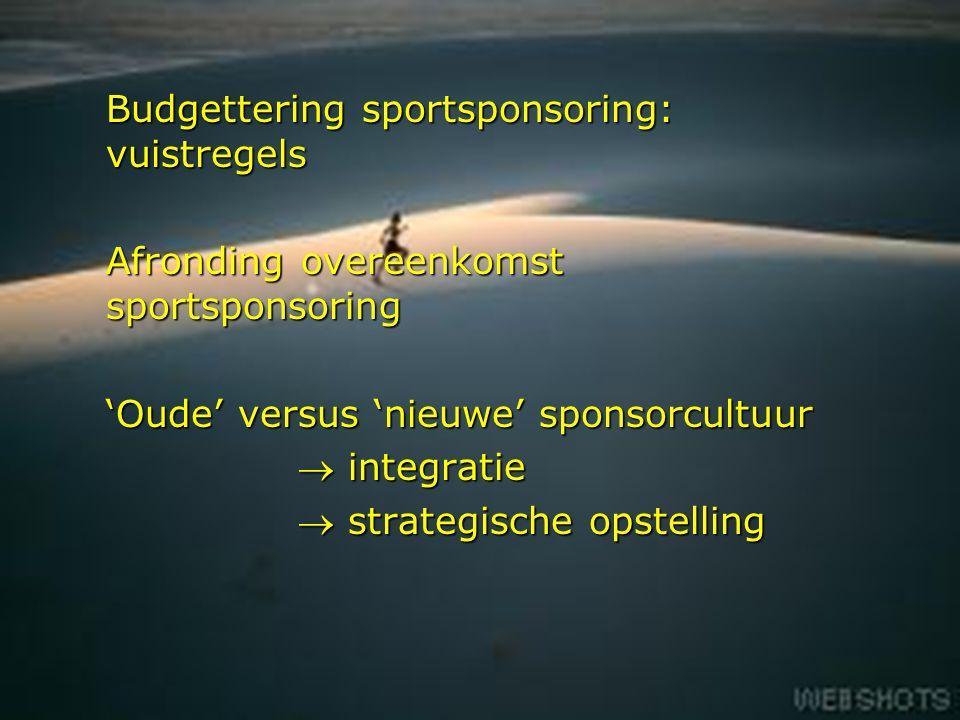12 Budgettering sportsponsoring: vuistregels Afronding overeenkomst sportsponsoring 'Oude' versus 'nieuwe' sponsorcultuur  integratie  strategische opstelling