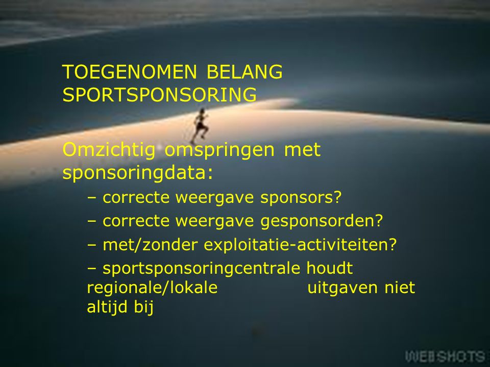 4 TOEGENOMEN BELANG SPORTSPONSORING Omzichtig omspringen met sponsoringdata: – correcte weergave sponsors.