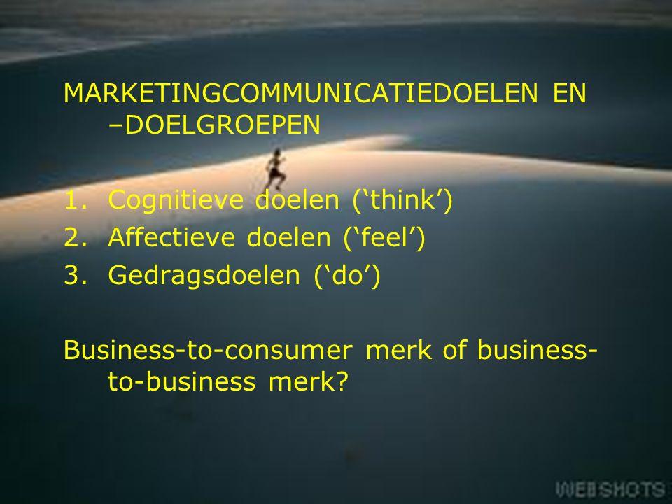 8 MARKETINGCOMMUNICATIEDOELEN EN –DOELGROEPEN 1.Cognitieve doelen ('think') 2.Affectieve doelen ('feel') 3.Gedragsdoelen ('do') Business-to-consumer merk of business- to-business merk