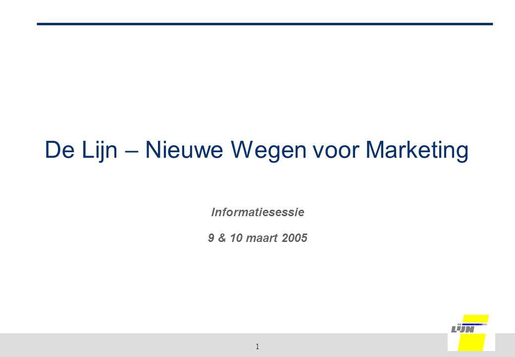 1 De Lijn – Nieuwe Wegen voor Marketing Informatiesessie 9 & 10 maart 2005