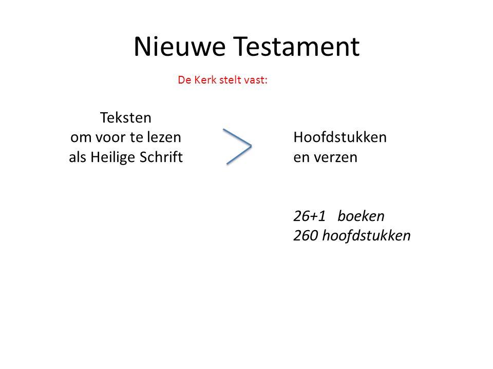 Nieuwe Testament Teksten om voor te lezen als Heilige Schrift Hoofdstukken en verzen 26+1 boeken 260 hoofdstukken De Kerk stelt vast:
