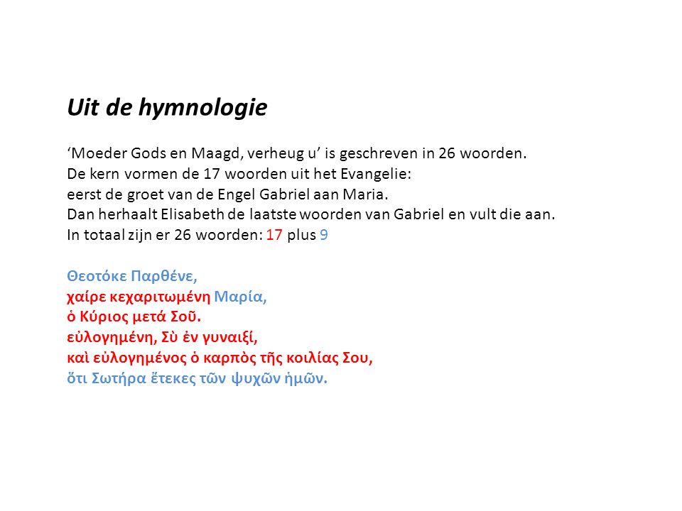 Uit de hymnologie 'Moeder Gods en Maagd, verheug u' is geschreven in 26 woorden.