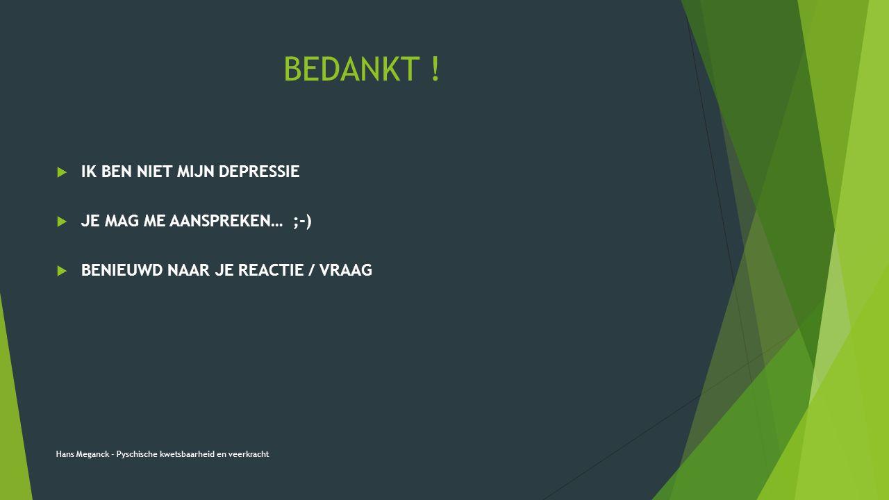 BEDANKT !  IK BEN NIET MIJN DEPRESSIE  JE MAG ME AANSPREKEN… ;-)  BENIEUWD NAAR JE REACTIE / VRAAG Hans Meganck - Pyschische kwetsbaarheid en veerk