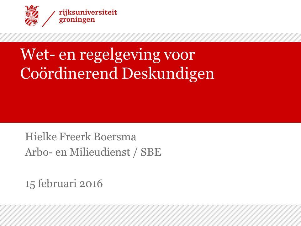 Wet- en regelgeving voor Coördinerend Deskundigen Hielke Freerk Boersma Arbo- en Milieudienst / SBE 15 februari 2016
