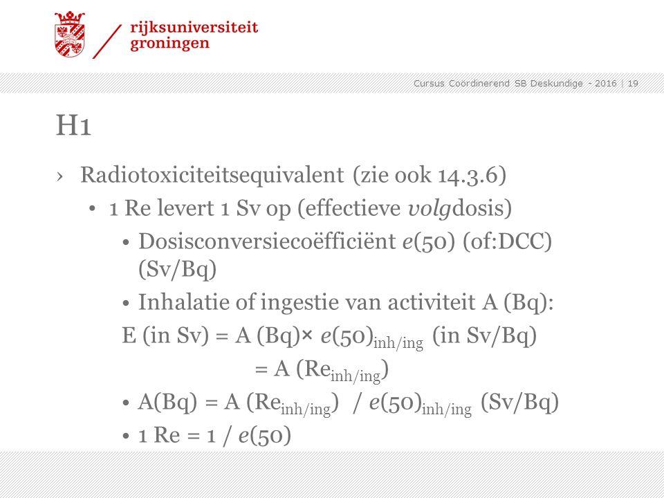 ›Radiotoxiciteitsequivalent (zie ook 14.3.6) 1 Re levert 1 Sv op (effectieve volgdosis) Dosisconversiecoëfficiënt e(50) (of:DCC) (Sv/Bq) Inhalatie of