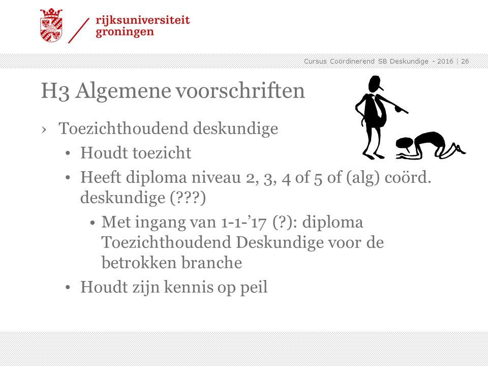 ›Toezichthoudend deskundige Houdt toezicht Heeft diploma niveau 2, 3, 4 of 5 of (alg) coörd. deskundige (???) Met ingang van 1-1-'17 (?): diploma Toez
