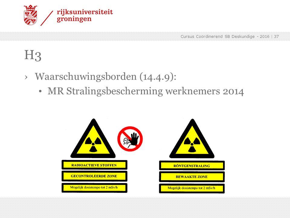 H3 ›Waarschuwingsborden (14.4.9): MR Stralingsbescherming werknemers 2014   37 Cursus Coördinerend SB Deskundige - 2016