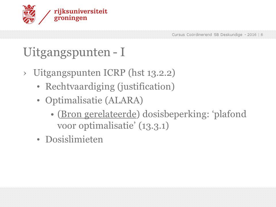 ›Uitgangspunten ICRP (hst 13.2.2) Rechtvaardiging (justification) Optimalisatie (ALARA) (Bron gerelateerde) dosisbeperking: 'plafond voor optimalisati