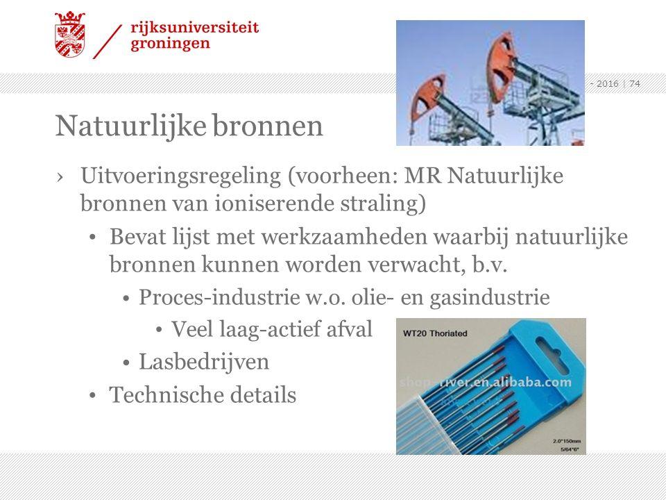 ›Uitvoeringsregeling (voorheen: MR Natuurlijke bronnen van ioniserende straling) Bevat lijst met werkzaamheden waarbij natuurlijke bronnen kunnen word