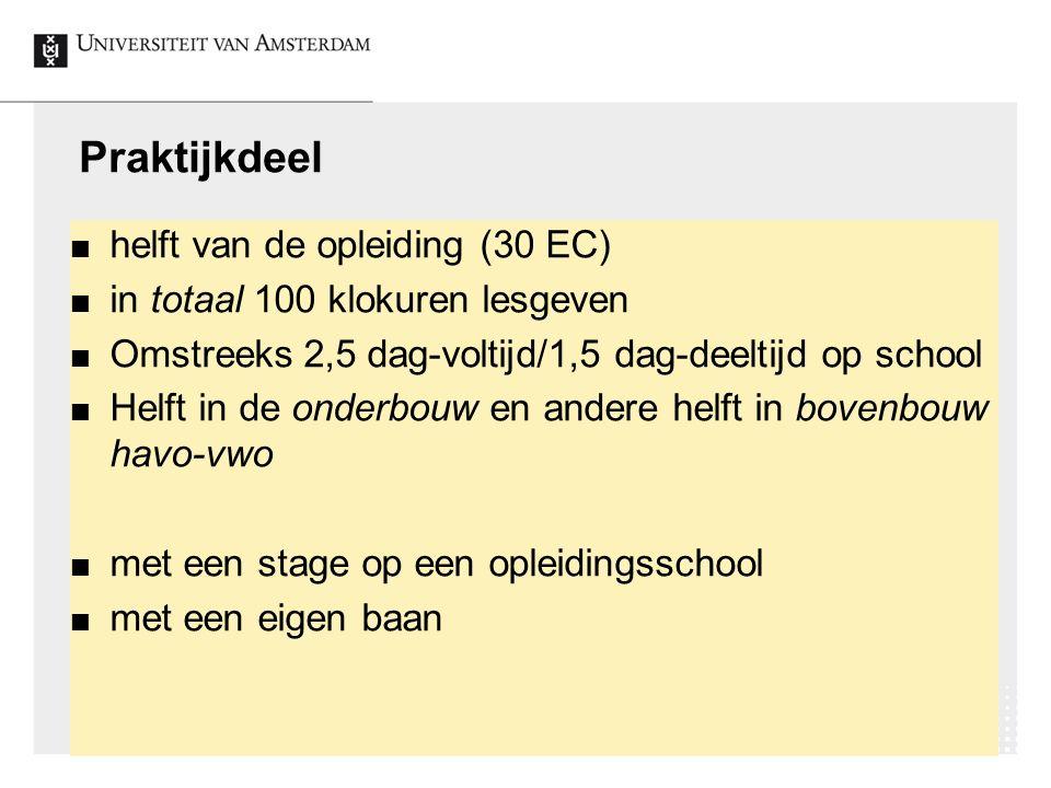 13 Praktijkdeel helft van de opleiding (30 EC) in totaal 100 klokuren lesgeven Omstreeks 2,5 dag-voltijd/1,5 dag-deeltijd op school Helft in de onderb