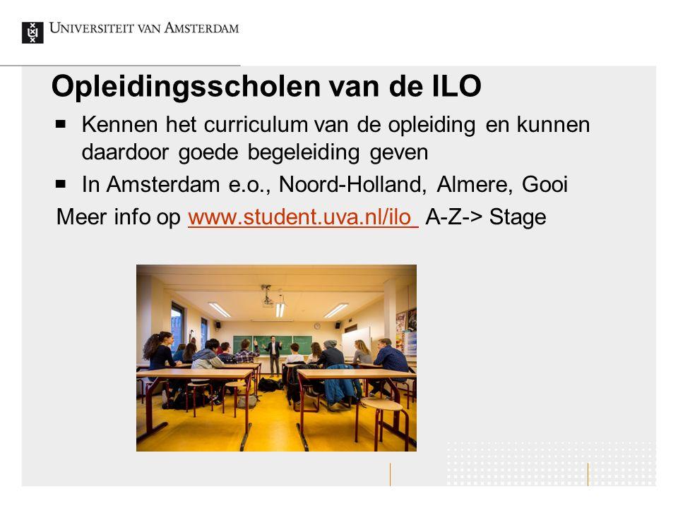 Opleidingsscholen van de ILO ▀ Kennen het curriculum van de opleiding en kunnen daardoor goede begeleiding geven ▀ In Amsterdam e.o., Noord-Holland, A
