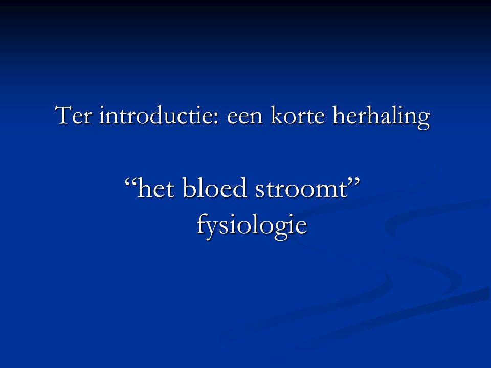 """Ter introductie: een korte herhaling """"het bloed stroomt"""" fysiologie"""