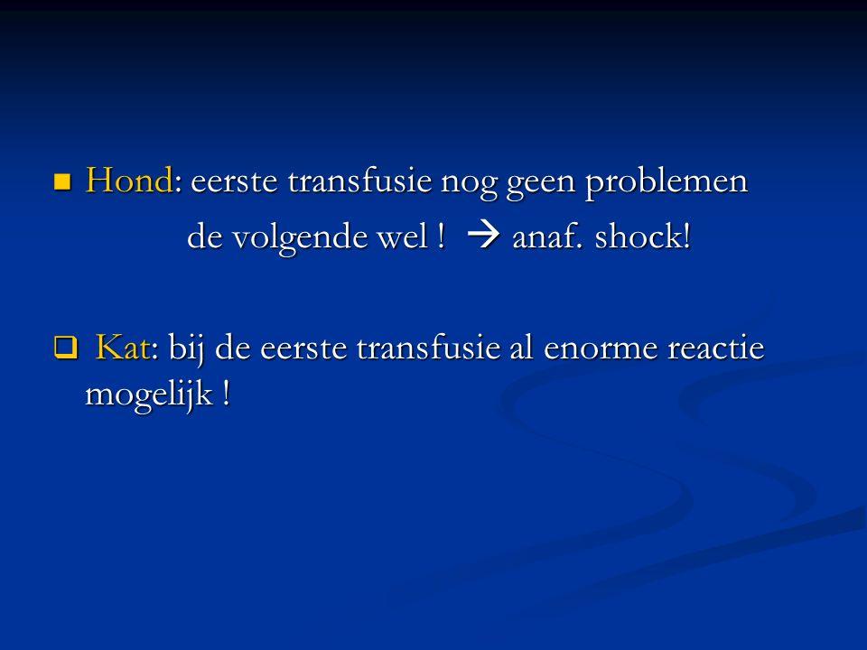 Hond: eerste transfusie nog geen problemen Hond: eerste transfusie nog geen problemen de volgende wel !  anaf. shock! de volgende wel !  anaf. shock
