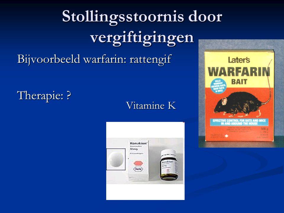 Stollingsstoornis door vergiftigingen Bijvoorbeeld warfarin: rattengif Therapie: ? Vitamine K