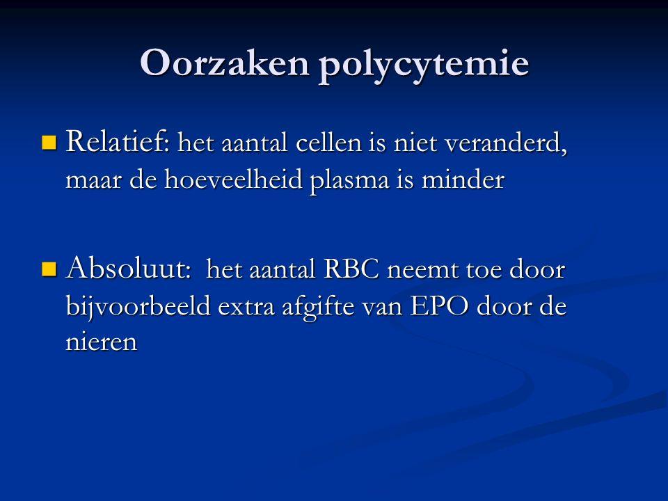 Oorzaken polycytemie Relatief : het aantal cellen is niet veranderd, maar de hoeveelheid plasma is minder Relatief : het aantal cellen is niet verande