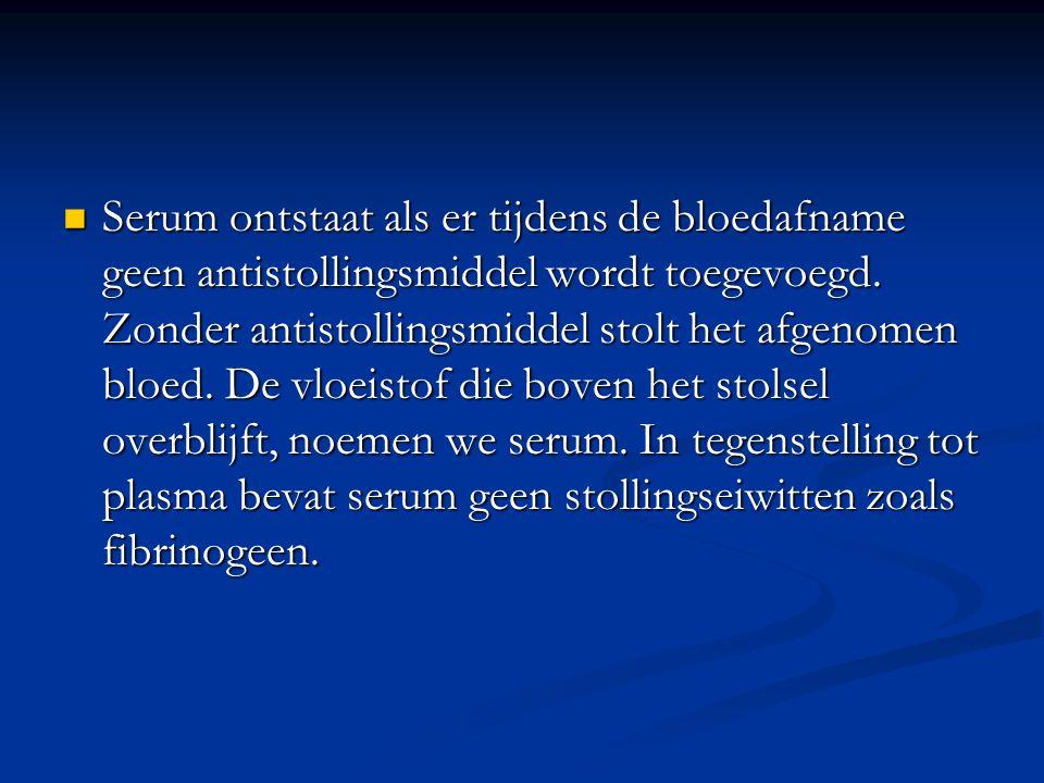 Serum ontstaat als er tijdens de bloedafname geen antistollingsmiddel wordt toegevoegd.