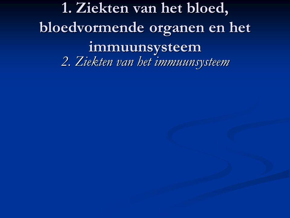 1. Ziekten van het bloed, bloedvormende organen en het immuunsysteem 2. Ziekten van het immuunsysteem
