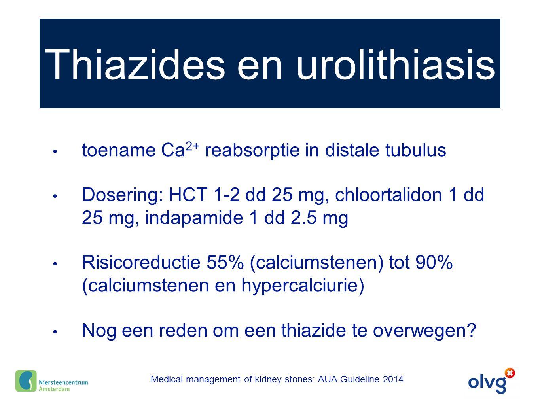 Thiazides en urolithiasis toename Ca 2+ reabsorptie in distale tubulus Dosering: HCT 1-2 dd 25 mg, chloortalidon 1 dd 25 mg, indapamide 1 dd 2.5 mg Ri