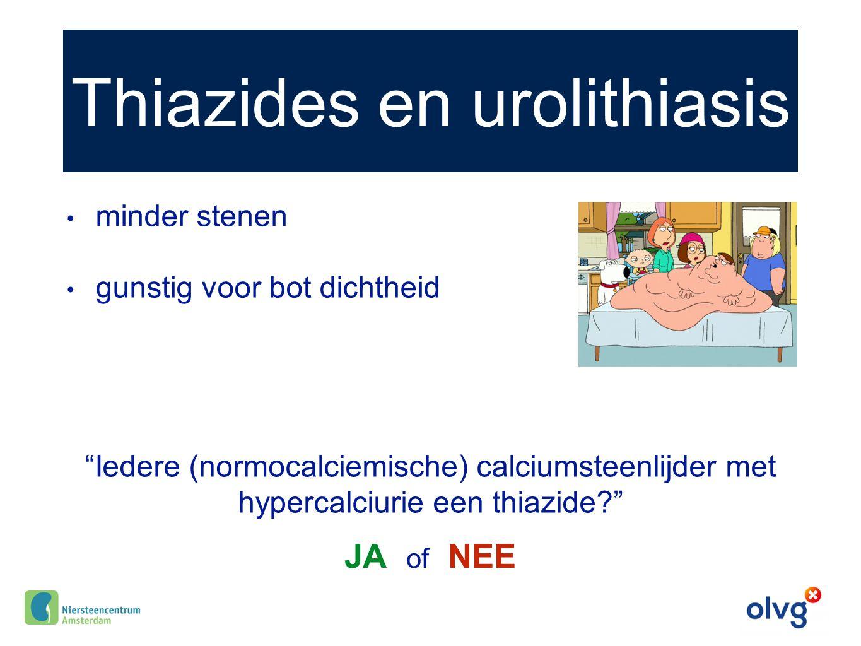 """Thiazides en urolithiasis minder stenen gunstig voor bot dichtheid """"Iedere (normocalciemische) calciumsteenlijder met hypercalciurie een thiazide?"""" JA"""