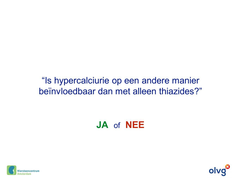 """""""Is hypercalciurie op een andere manier beïnvloedbaar dan met alleen thiazides?"""" JA of NEE"""