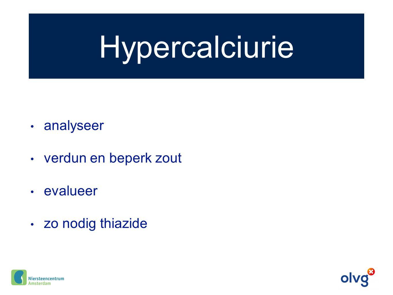 Hypercalciurie analyseer verdun en beperk zout evalueer zo nodig thiazide