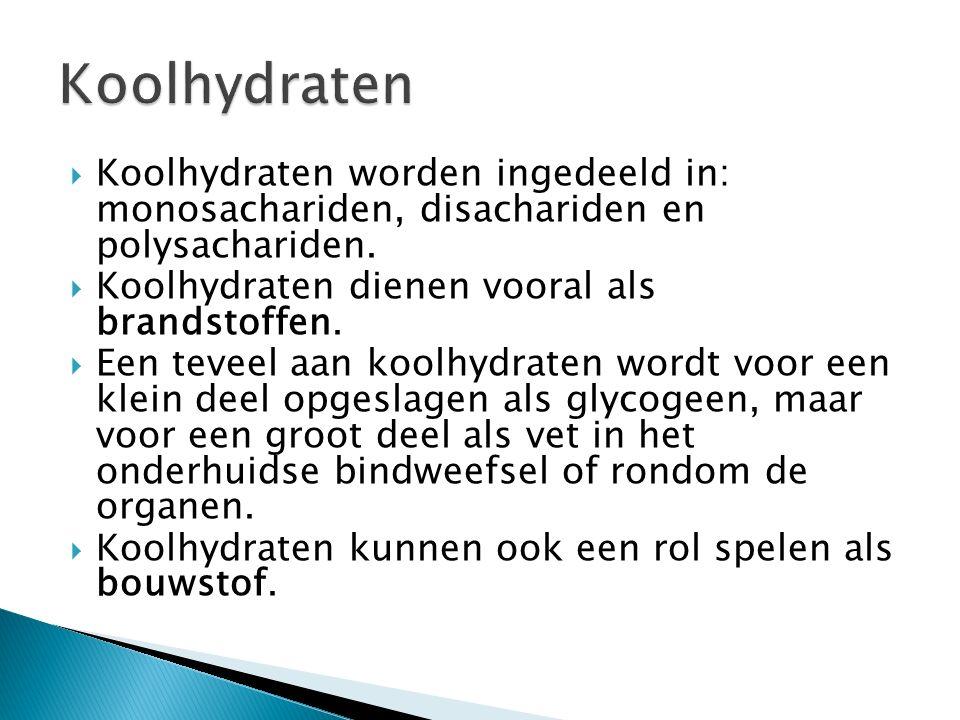  Koolhydraten worden ingedeeld in: monosachariden, disachariden en polysachariden.