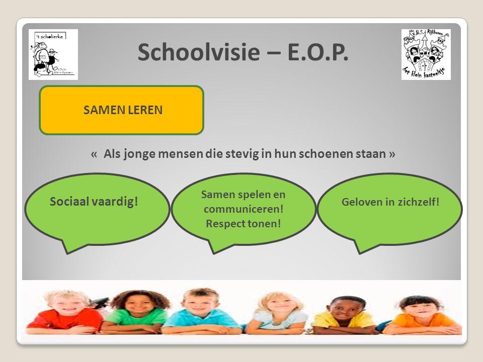 Schoolvisie – E.O.P. SAMEN LEREN « Als jonge mensen die stevig in hun schoenen staan » Sociaal vaardig! Samen spelen en communiceren! Respect tonen! G