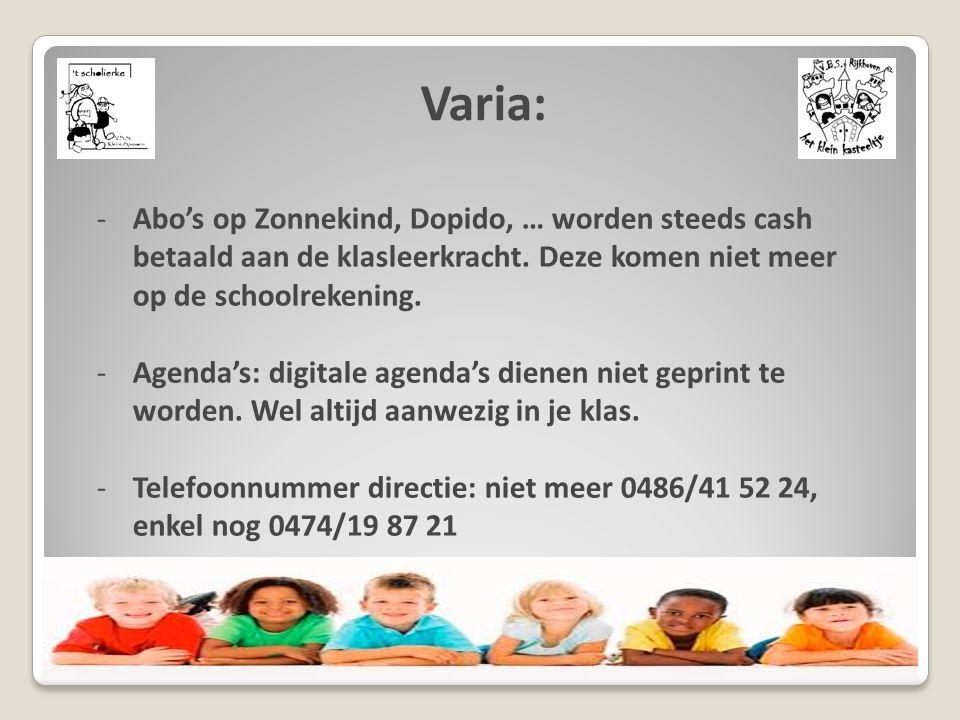 Varia: -Abo's op Zonnekind, Dopido, … worden steeds cash betaald aan de klasleerkracht. Deze komen niet meer op de schoolrekening. -Agenda's: digitale
