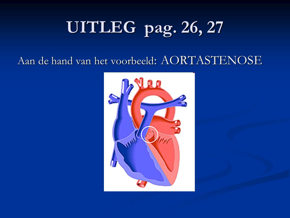UITLEG pag. 26, 27 Aan de hand van het voorbeeld : AORTASTENOSE