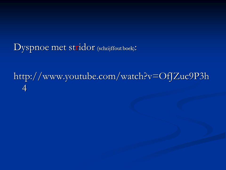 Dyspnoe met stridor (schrijffout boek ) : http://www.youtube.com/watch?v=OfJZuc9P3h 4