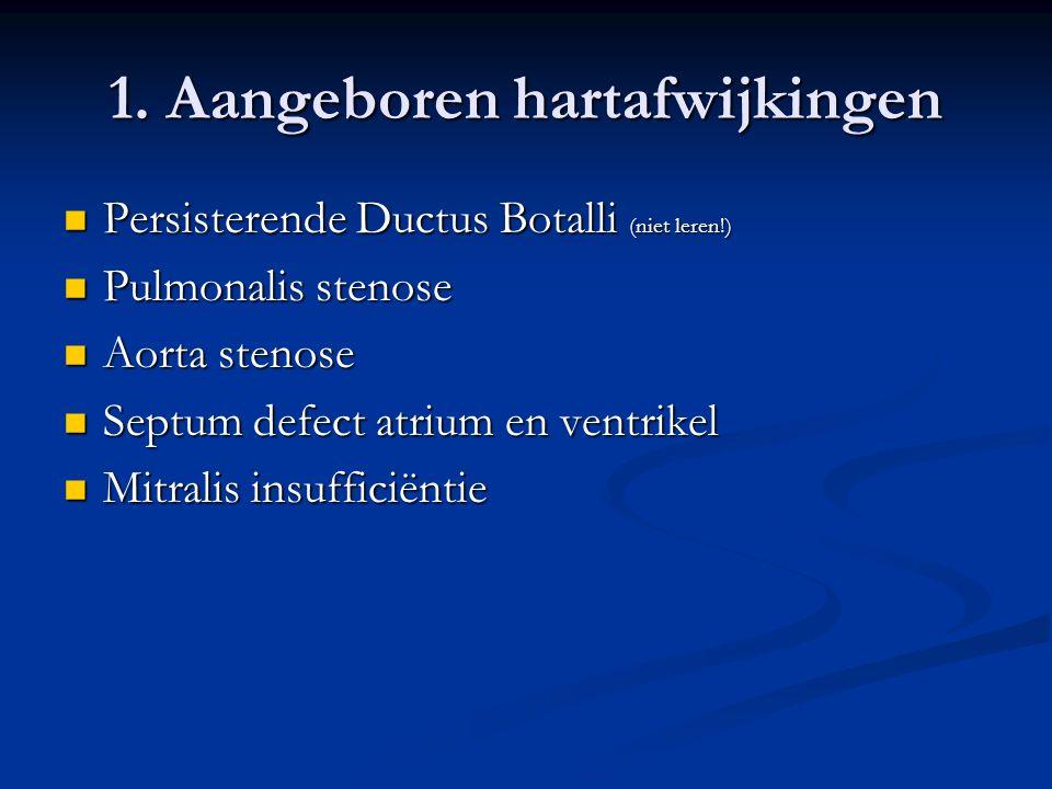 1. Aangeboren hartafwijkingen Persisterende Ductus Botalli (niet leren!) Persisterende Ductus Botalli (niet leren!) Pulmonalis stenose Pulmonalis sten