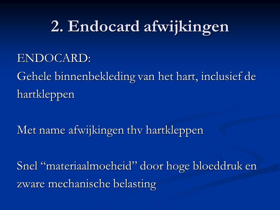 """2. Endocard afwijkingen ENDOCARD: Gehele binnenbekleding van het hart, inclusief de hartkleppen Met name afwijkingen thv hartkleppen Snel """"materiaalmo"""