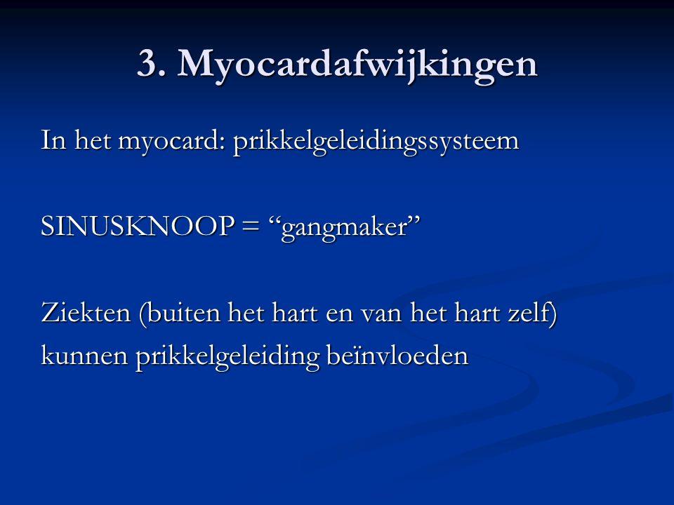 """3. Myocardafwijkingen In het myocard: prikkelgeleidingssysteem SINUSKNOOP = """"gangmaker"""" Ziekten (buiten het hart en van het hart zelf) kunnen prikkelg"""