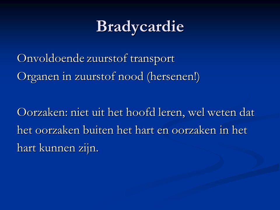 Bradycardie Onvoldoende zuurstof transport Organen in zuurstof nood (hersenen!) Oorzaken: niet uit het hoofd leren, wel weten dat het oorzaken buiten