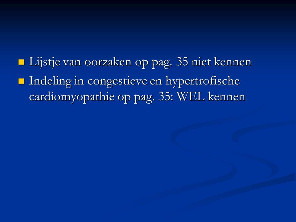 Lijstje van oorzaken op pag. 35 niet kennen Lijstje van oorzaken op pag. 35 niet kennen Indeling in congestieve en hypertrofische cardiomyopathie op p